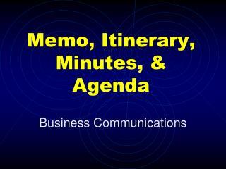Memo, Itinerary, Minutes, & Agenda