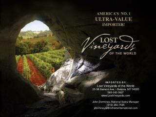 I M P O R T E D  B Y: Lost Vineyards of the World 23-38 Ganson Ave. • Batavia, NY 14020