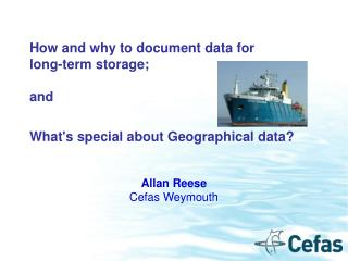 How and why to document data for  long-term storage; and What's special about Geographical data?