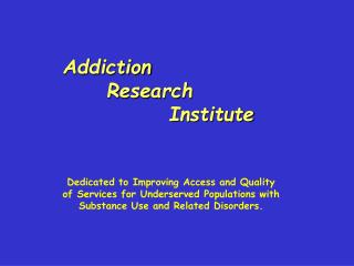 Addiction  	 Research 						Institute