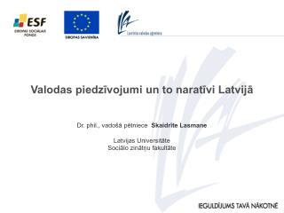 Dr. phil., vadošā pētniece   Skaidrīte Lasmane Latvijas Universitāte Sociālo zinātņu fakultāte