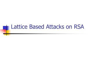 Lattice Based Attacks on RSA