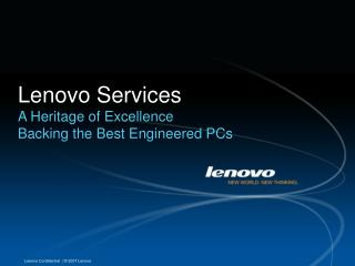 Lenovo Services A Heritage of Excellence  Backing the Best Engineered PCs
