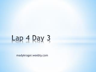 Lap 4 Day 3