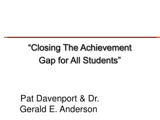 Closing The Achievement  Gap for All Students