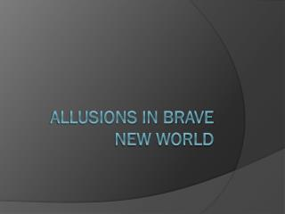 allusions in brave new world 1 brave new world: shakespeare references enotescom aldous huxley's title for the novel comes from shakespeare's play the tempestprospero, once.