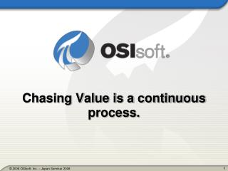 Chasing Value is a continuous process.