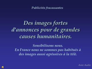 Des images fortes d'annonces pour de grandes causes humanitaires.