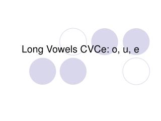 Long Vowels CVCe: o, u, e