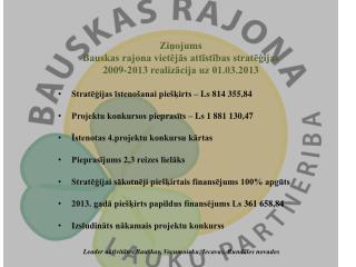 Ziņojums Bauskas rajona vietējās attīstības stratēģijas 2009-2013 realizācija uz 01.03.2013