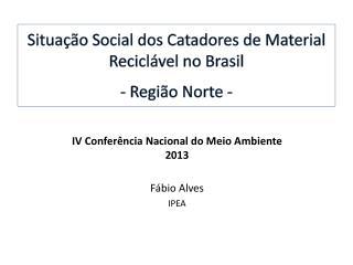 Situação  Social dos  Catadores  de Material  Reciclável  no Brasil -  Região  Norte -
