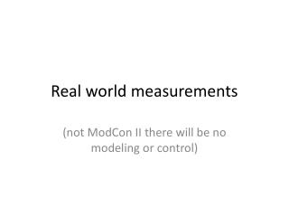 Real world measurements