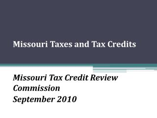 Missouri Taxes and Tax Credits   Missouri Tax Credit Review Commission September 2010