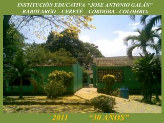 "INSTITUCIÓN EDUCATIVA  ""JOSE ANTONIO GALÁN""        RABOLARGO – CERETÉ – CÓRDOBA - COLOMBIA"