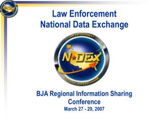 Law Enforcement National Data Exchange BJA Regional Information Sharing Conference