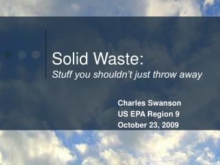 Solid Waste: Stuff you shouldn't just throw away