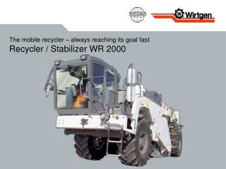 The mobile recycler – always reaching its goal fast Recycler / Stabilizer WR 2000