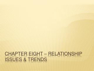 Chapter Eight – Relationship Issues & Trends
