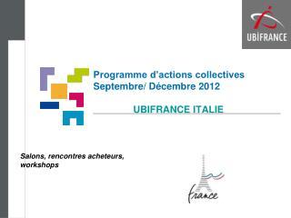 Programme d'actions collectives  Septembre/ Décembre 2012  UBIFRANCE ITALIE