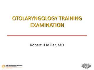 OTOLARYNGOLOGY TRAINING EXAMINATION