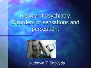History of psychiatry. Disorders of sensations and perception.