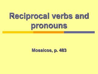Reciprocal verbs and pronouns