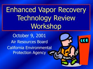 Enhanced Vapor Recovery Technology Review Workshop