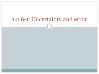 1.2.6-11Uncertainty and error