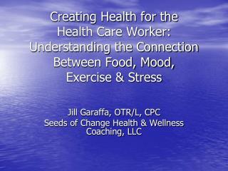 Jill Garaffa, OTR/L, CPC Seeds of Change Health & Wellness Coaching, LLC