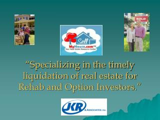 """Specializing in the timely  liquidation of real estate for Rehab and Option Investors."""