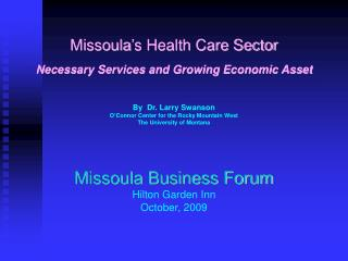 Missoula�s Health Care Sector Necessary Services and Growing Economic Asset By  Dr. Larry Swanson
