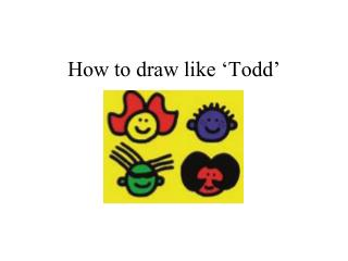 How to draw like 'Todd'