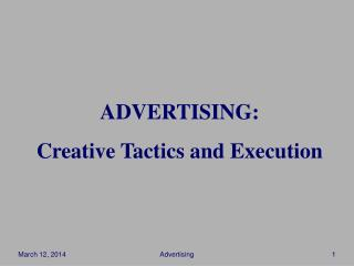 ADVERTISING: Creative Tactics and Execution