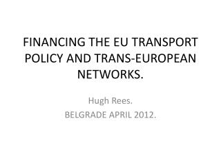 FINANCING THE EU TRANSPORT POLICY AND TRANS-EUROPEAN NETWORKS.