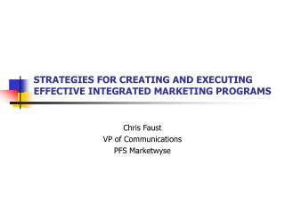 STRATEGIES FOR CREATING AND EXECUTING EFFECTIVE INTEGRATED MARKETING PROGRAMS