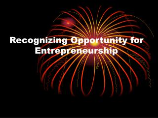 Recognizing Opportunity for Entrepreneurship