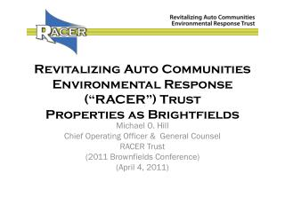 Revitalizing Auto Communities Environmental Response (�RACER�) Trust Properties as  Brightfields