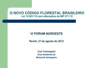 O NOVO CÓDIGO FLORESTAL BRASILEIRO Lei 12.651/12 com alterações da MP 571/12
