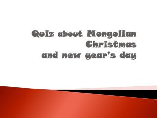 Quiz  about  Mongolian Christmas and new year's day