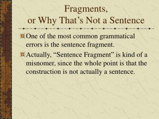 Fragments, or Why That's Not a Sentence