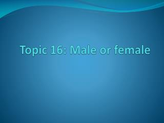 Topic 16: Male or female