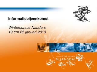 Informatiebijeenkomst Wintercursus Nauders 19 t/m 25  januari  2013