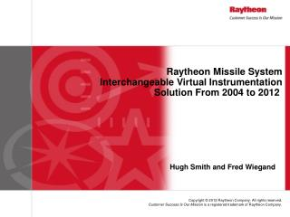 Raytheon  Missile System Interchangeable Virtual Instrumentation  Solution From  2004 to 2012