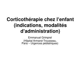 Corticothérapie chez l'enfant  (indications, modalités d'administration)