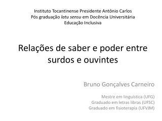 Bruno Gonçalves Carneiro Mestre em linguística (UFG) Graduado em letras libras (UFSC)