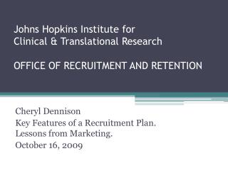 Johns Hopkins Institute for  Clinical & Translational Research OFFICE OF RECRUITMENT AND RETENTION
