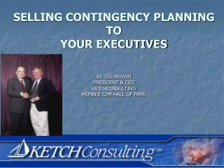 SELLING CONTINGENCY PLANNING  TO  YOUR EXECUTIVES