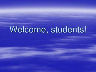 Welcome, students!