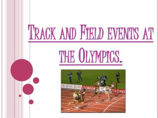 Track and Field events at the Olympics.