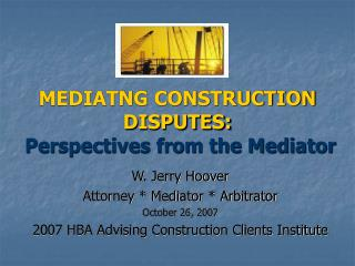 MEDIATNG CONSTRUCTION DISPUTES: Perspectives from the Mediator